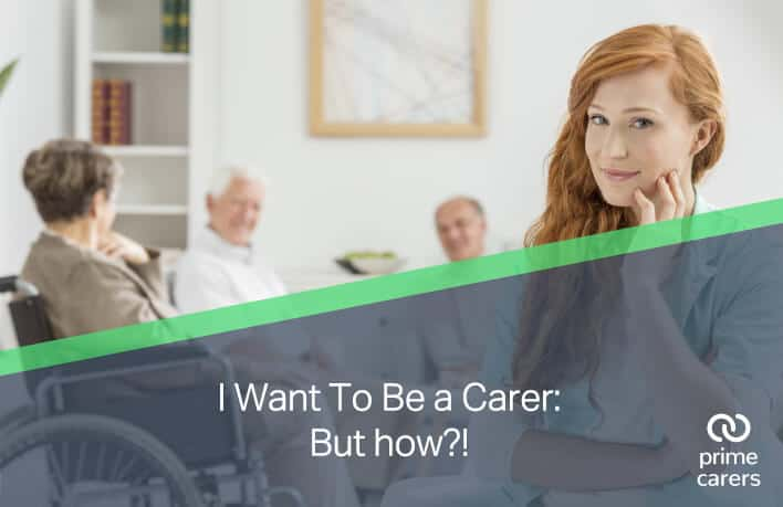 I want to be a carer. But how?