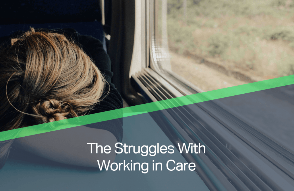 The Struggles With Working in Care